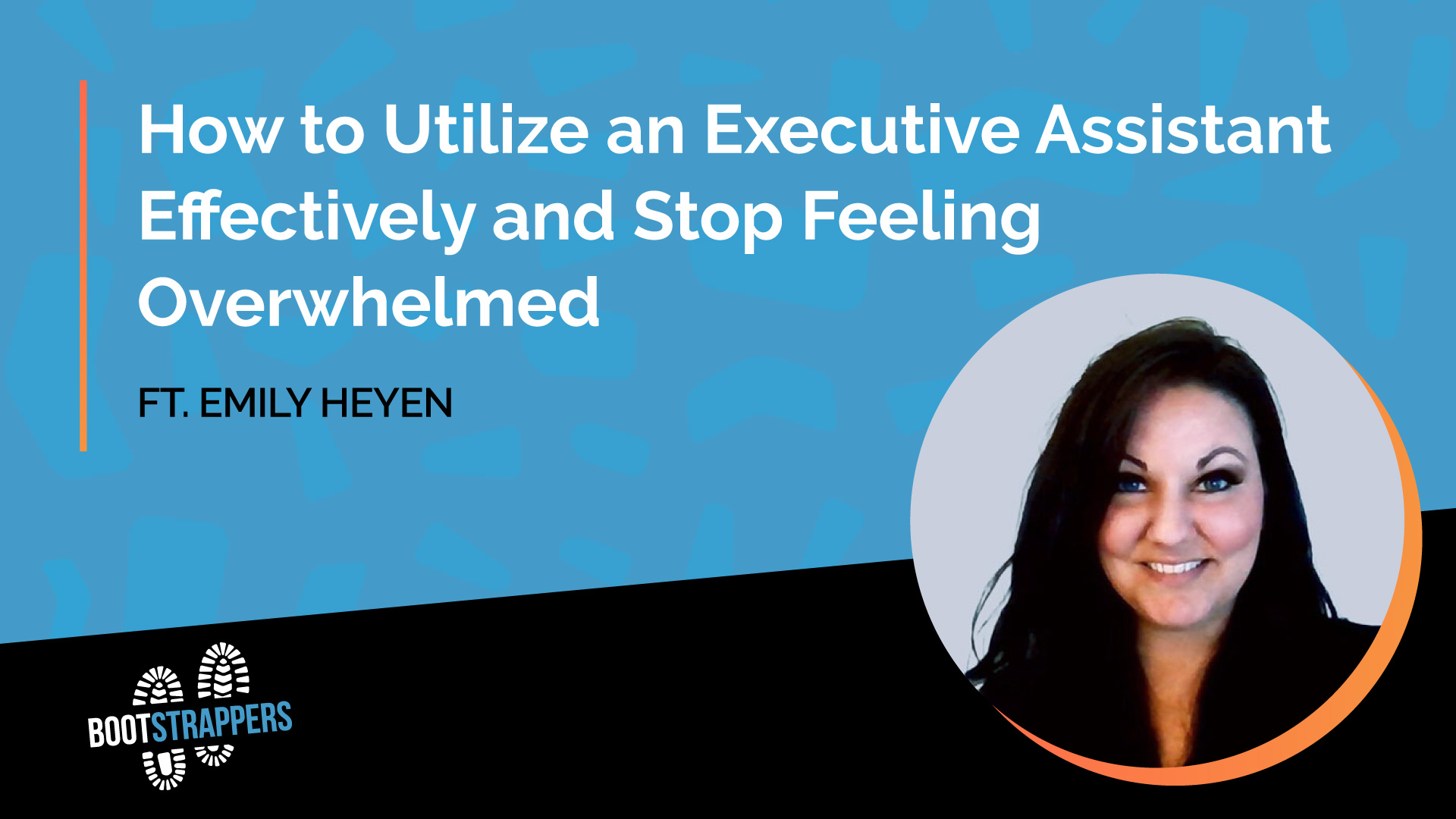 anequim-bootstrappers-how-to-utilize-executive-assistant-stop-feeling-overwhelmed