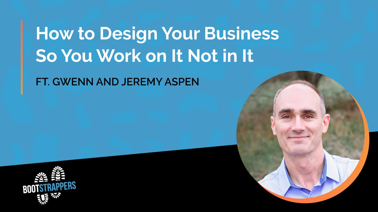 Anequim-bootstrappers-how-to-design-your-business-so-you-work-on-it
