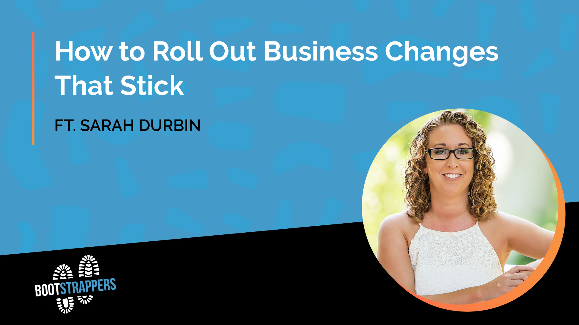 anequim-bootstrappers-how-to-roll-out-business-changes-sarah-durbin